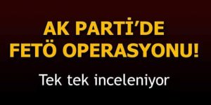 AK PARTİDE FETÖ OPERASYONU
