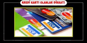 Kredi Kartları Olanlar Dikkat