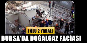 Bursa'da doğalgaz patlaması 1 ölü 2 yaralı