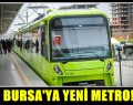 Bursa'ya metro müjdesi