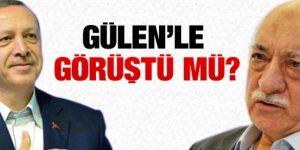 Erdoğan Gülen'le Kaç Kez Görüştü