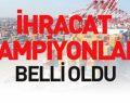 Türkiye'nin İhracat Şampiyonları Belli Oldu