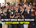 AK Parti Bursa milletvekilleri kayıtlarını yaptırdı