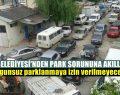 Uygunsuz Parklanmaya İzin Verilmeyecek