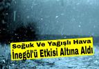 İnegöl Balkanlar Üzerinden Gelen Soğuk Ve Yağışlı Hava'nın Etkisi Altına Girdi