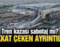 Tren Kazasında İhmaller Zinciri Ortaya Çıktı