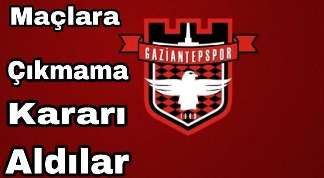 Gaziantepspor Maçlara Çıkmayacak