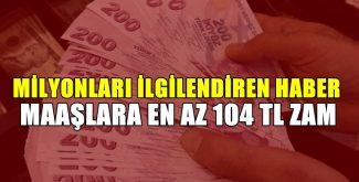 Maaşlara En Az 104 TL Zam!
