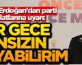 Erdoğan Teşkilat Mensuplarını Uyardı