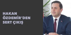 Hakan Özdemir'den sert çıkış