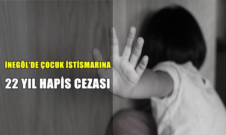 İnegöl'de Cinsel İstismara 22 Yıl Hapis