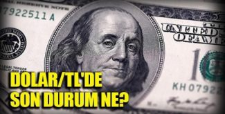 Dolar TL'de Son Durum Ne ?