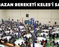 Ramazan'ın bereketi Keles'i sardı