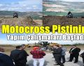 Motocross Pistinin Yapım Çalışmaları Başladı