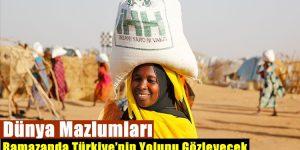 Dünya Mazlumları, Ramazanda Türkiye'nin Yolunu Gözleyecek