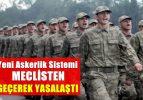Yeni Askerlik Sistemi Yasalaştı