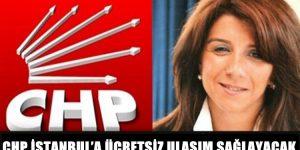 CHP İSTANBUL'A ÜCRETSİZ ULAŞIM SAĞLAYACAK