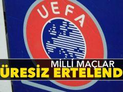 UEFA süresiz erteledi!