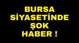 Bursa siyasetinde şok !