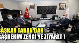 Başkan Taban'dan Başhekim Zengi'ye Ziyaret !