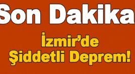 İzmir'de Şiddetli Deprem !