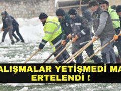 MAÇ ERTELENDİ !